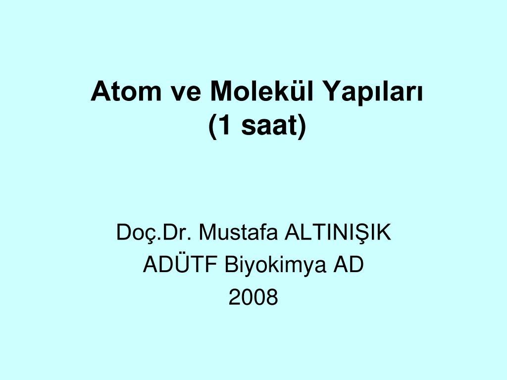 atom ve molek l yap lar 1 saat l.