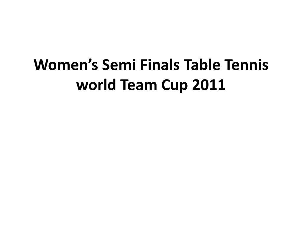 women s semi finals table tennis world team cup 2011 l.