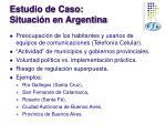 estudio de caso situaci n en argentina