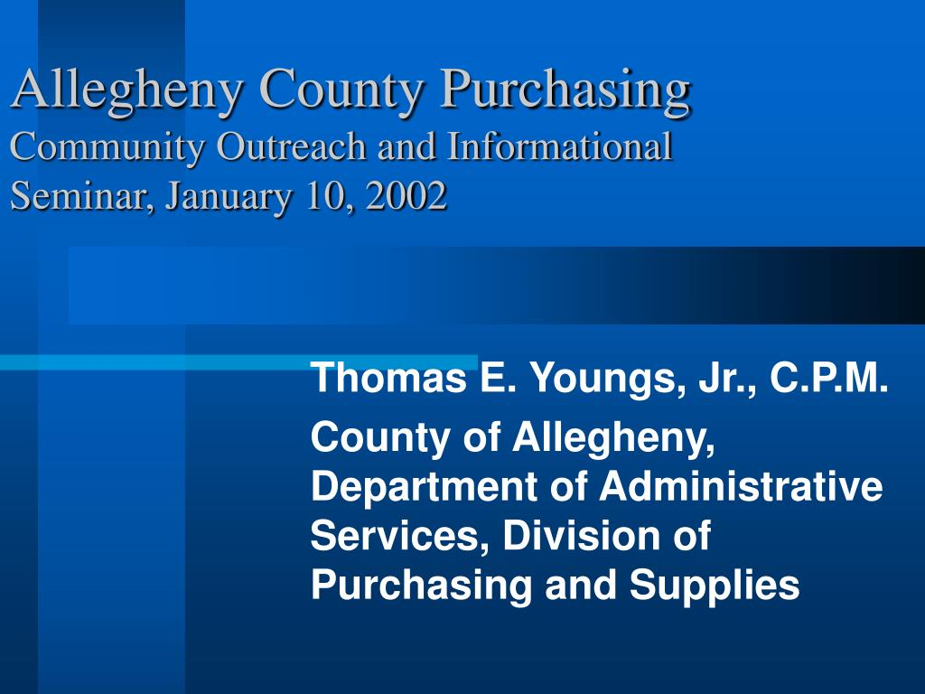 allegheny county purchasing community outreach and informational seminar january 10 2002 l.