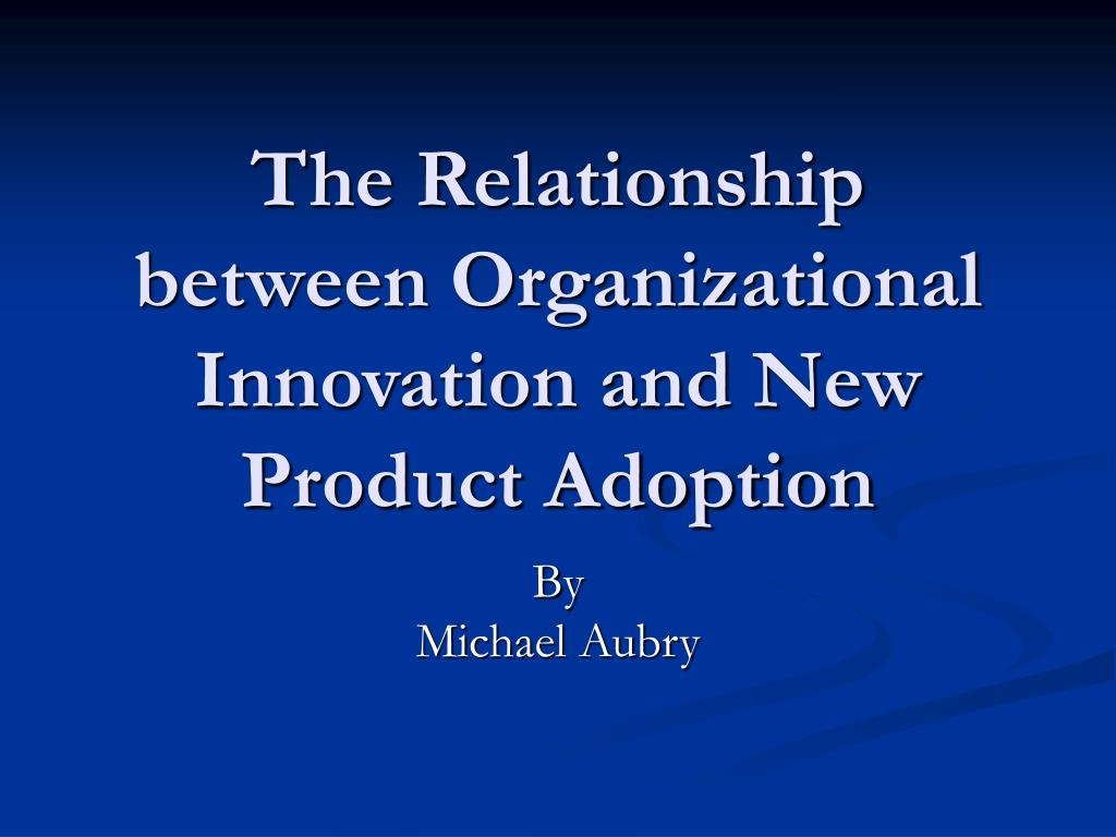 the relationship between organizational innovation and new product adoption l.