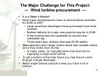 the major challenge for this project wind turbine procurement