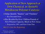application of new approach at dow chemical in insite metallocene polymer catalysis