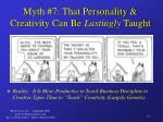 myth 7 that personality creativity can be lastingly taught