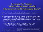 re emerging new paradigm genetics is the most powerful determinant of most psychological traits