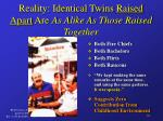 reality identical twins raised apart are as alike as those raised together