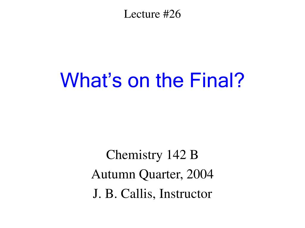lecture 26 what s on the final l.