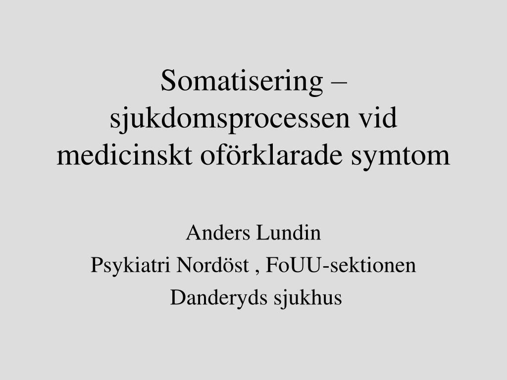 somatisering sjukdomsprocessen vid medicinskt of rklarade symtom l.