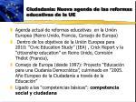 ciudadan a nueva agenda de las reformas educativas de la ue