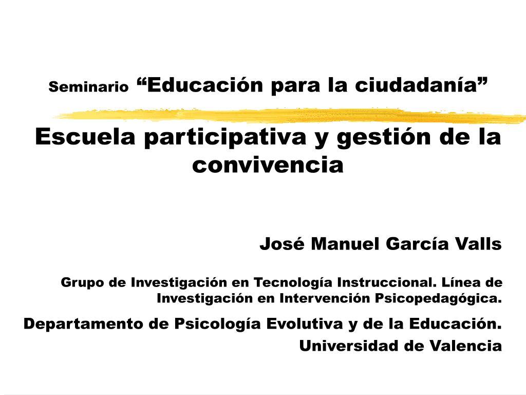 seminario educaci n para la ciudadan a escuela participativa y gesti n de la convivencia l.