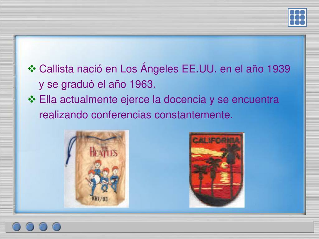 Callista nació en Los Ángeles EE.UU. en el año 1939
