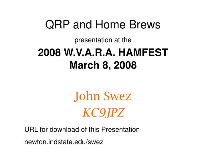 qrp and home brews presentation at the 2008 w v a r a hamfest march 8 2008 n.
