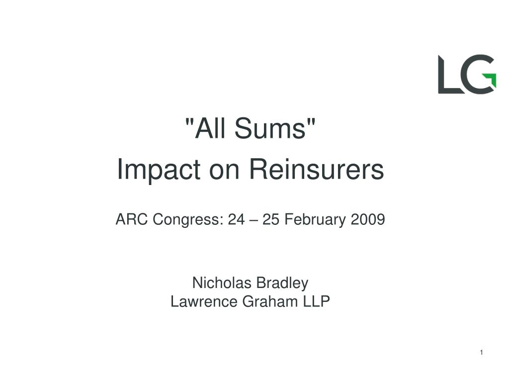 all sums impact on reinsurers arc congress 24 25 february 2009 nicholas bradley lawrence graham llp l.