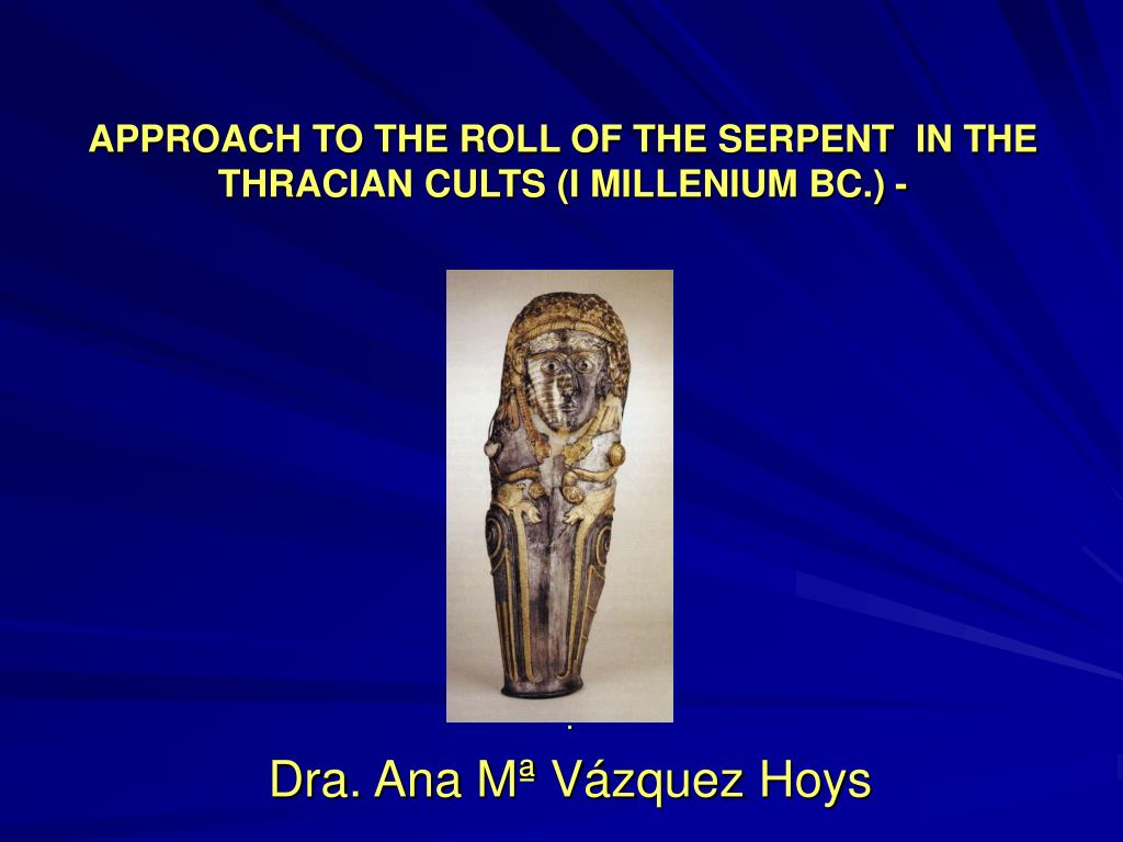 approach to the roll of the serpent in the thracian cults i millenium bc l.