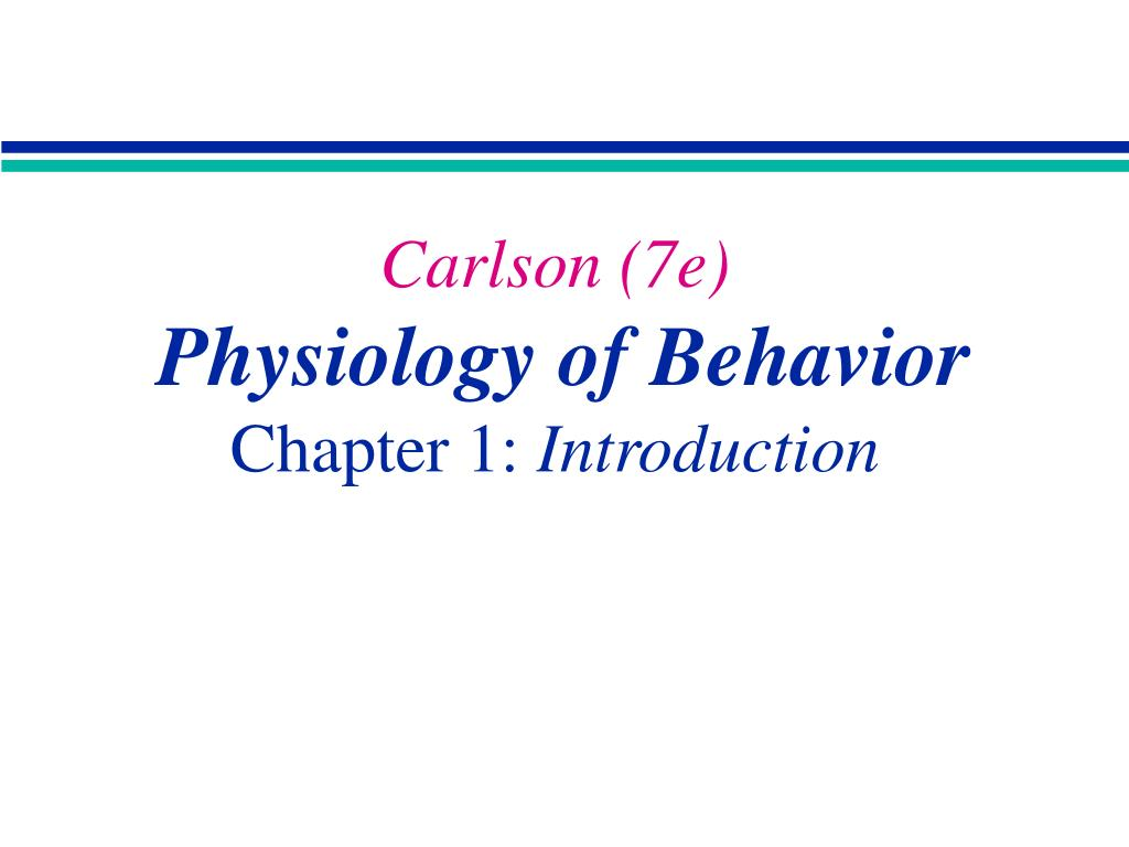 carlson 7e physiology of behavior chapter 1 introduction l.