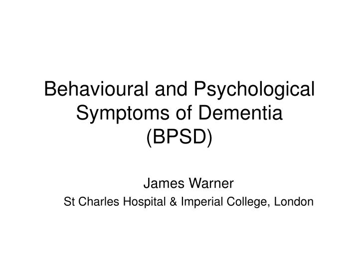 behavioural and psychological symptoms of dementia bpsd n.