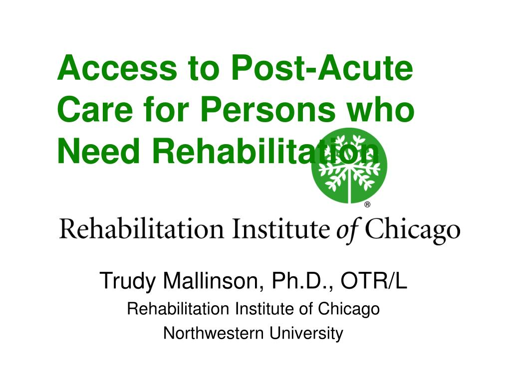 access to post acute care for persons who need rehabilitation l.