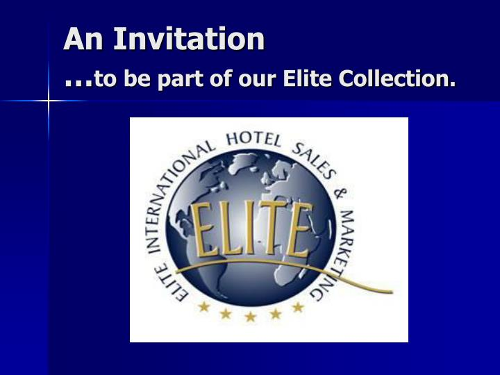 an invitation to be part of our elite collection n.