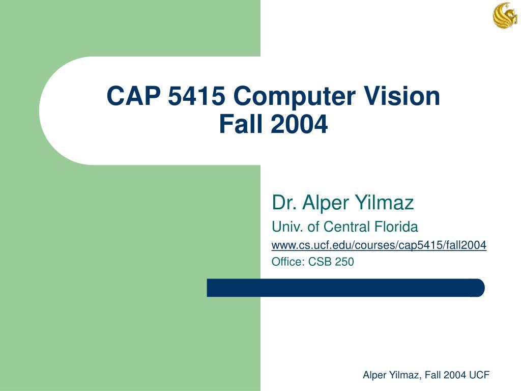 cap 5415 computer vision fall 2004 l.