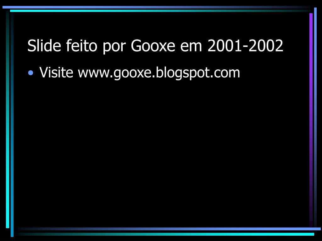 slide feito por gooxe em 2001 2002 l.