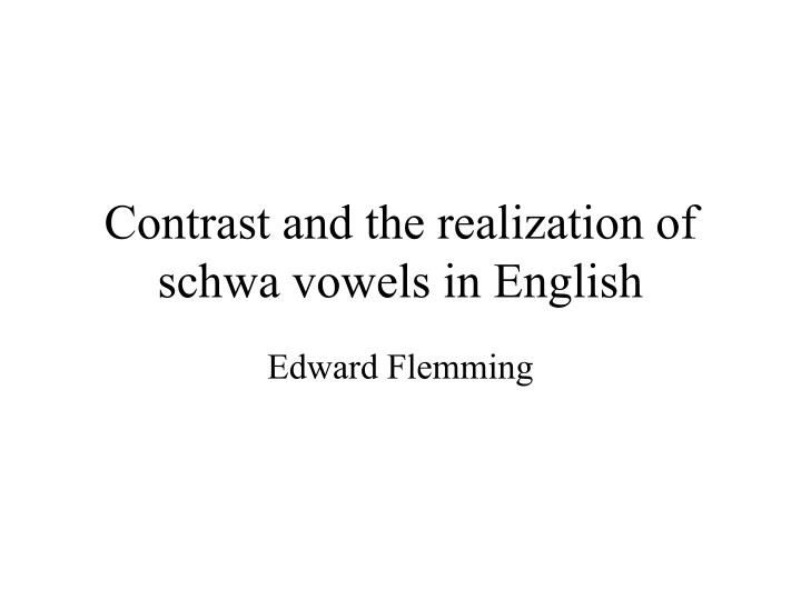 contrast and the realization of schwa vowels in english n.