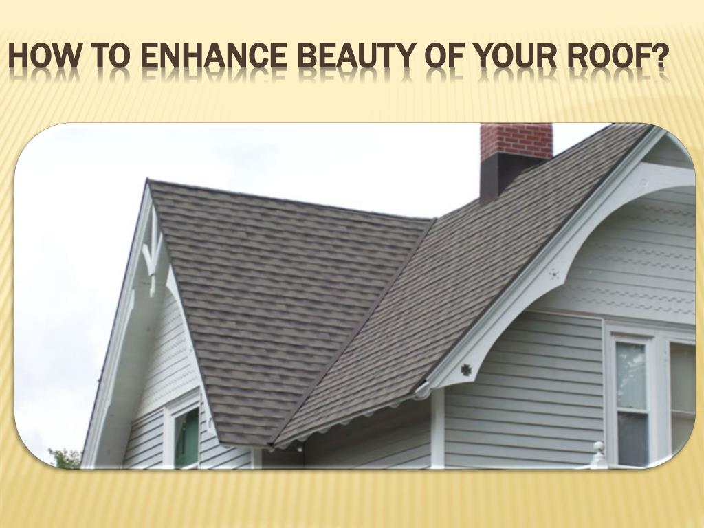 how to enhance beauty of your roof l.
