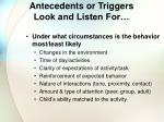 antecedents or triggers look and listen for