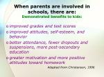 when parents are involved in schools there are demonstrated benefits to kids