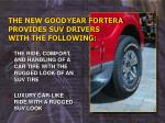 the new goodyear fortera provides suv drivers with the following