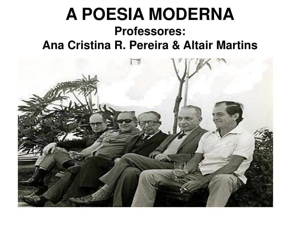 a poesia moderna professores ana cristina r pereira altair martins l.