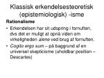 klassisk erkendelsesteoretisk epistemiologisk isme4