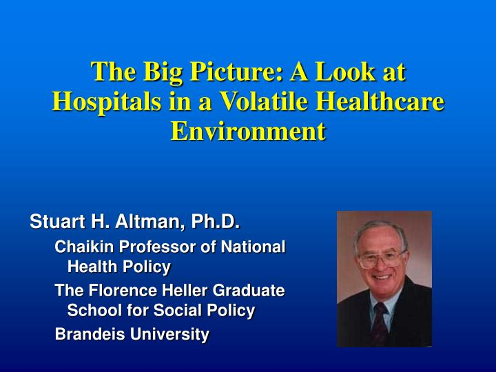 the big picture a look at hospitals in a volatile healthcare environment n.