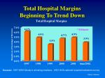total hospital margins beginning to trend down
