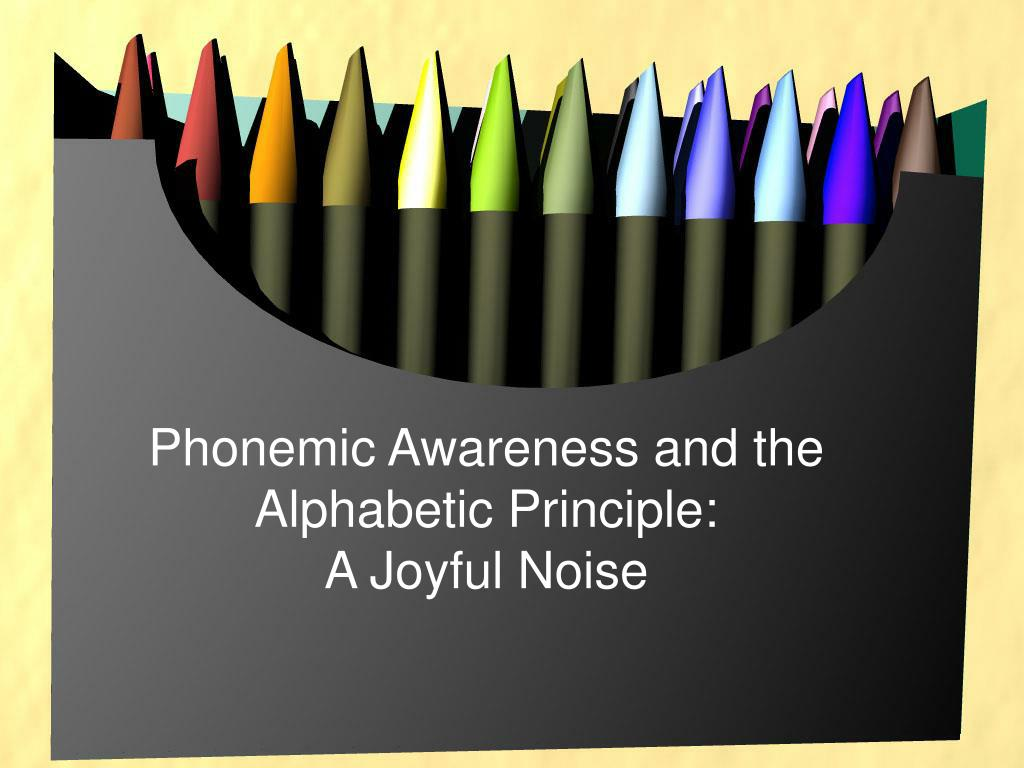 phonemic awareness and the alphabetic principle a joyful noise l.