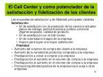 el call center y como potenciador de la satisfacci n y fidelizaci n de los clientes