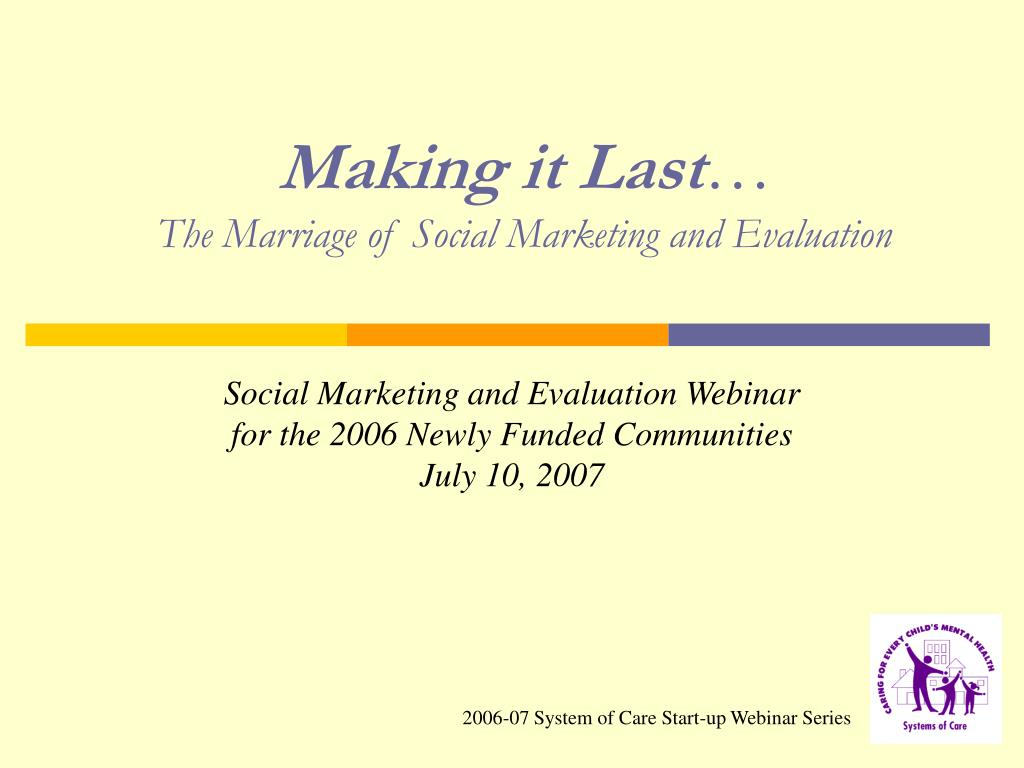 making it last the marriage of social marketing and evaluation l.