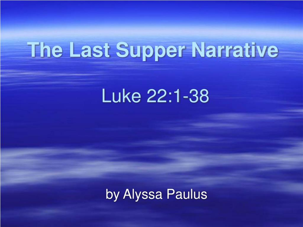 the last supper narrative luke 22 1 38 l.