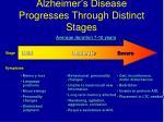 alzheimer s disease progresses through distinct stages