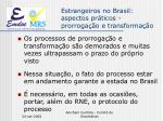 estrangeiros no brasil aspectos pr ticos prorroga o e transforma o