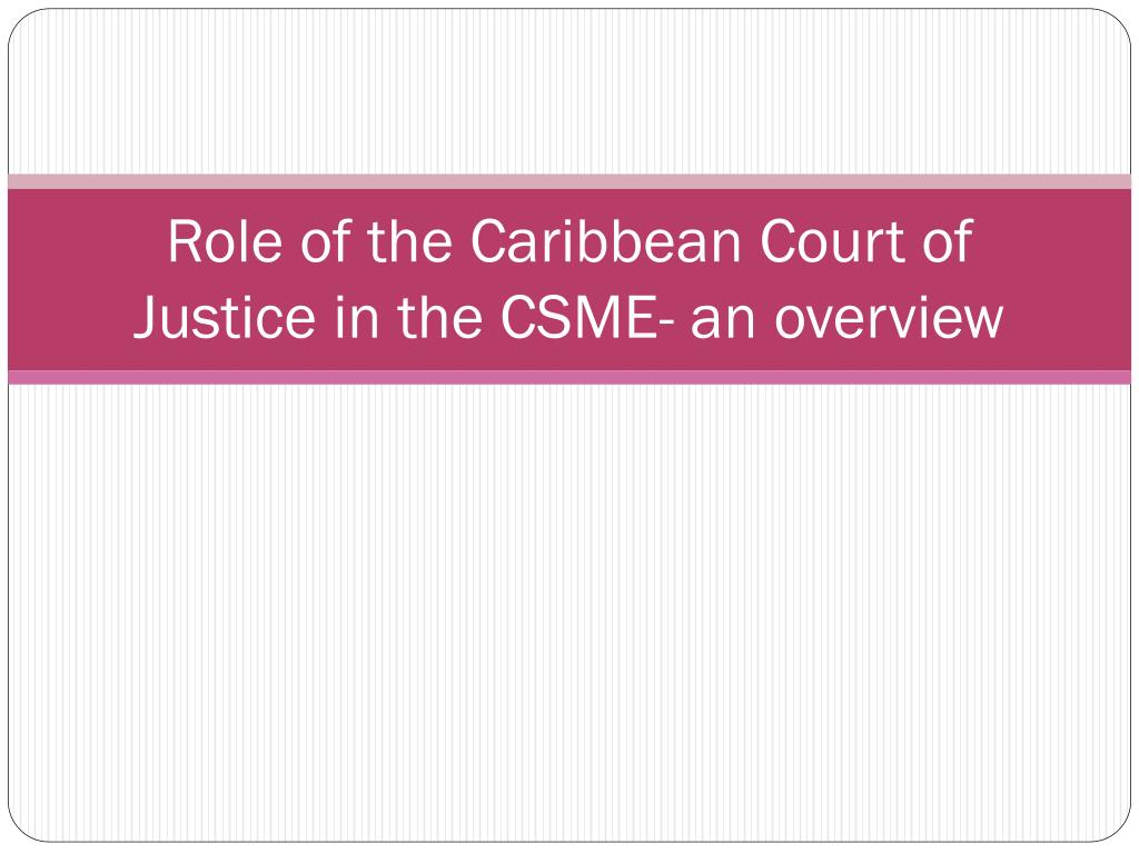 role of the caribbean court of justice in the csme an overview l.
