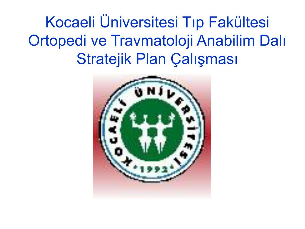 kocaeli niversitesi t p fak ltesi ortopedi ve travmatoloji anabilim dal stratejik plan al mas l.