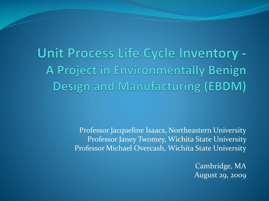 unit process life cycle inventory a project in environmentally benign design and manufacturing ebdm l.
