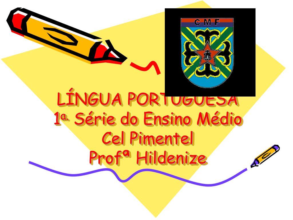 l ngua portuguesa 1 a s rie do ensino m dio cel pimentel prof hildenize l.