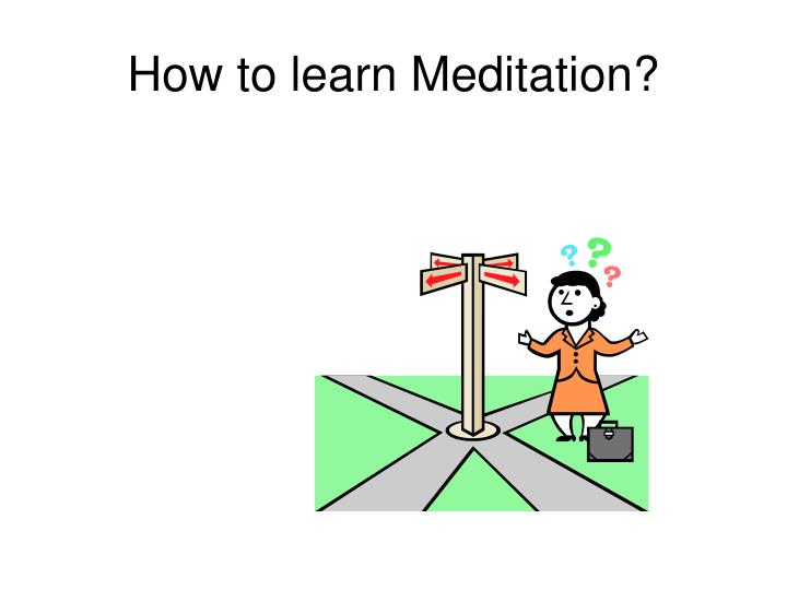 How to learn Meditation?