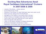 exciting new adventures await royal caribbean international cruisers in 2007 2008 2009