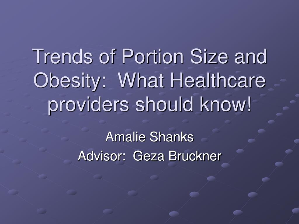 trends of portion size and obesity what healthcare providers should know l.