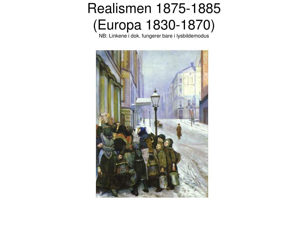realismen 1875 1885 europa 1830 1870 nb linkene i dok fungerer bare i lysbildemodus l.