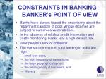 constraints in banking banker s point of view