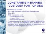 constraints in banking customer point of view