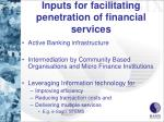 inputs for facilitating penetration of financial services